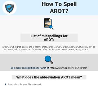 AROT, spellcheck AROT, how to spell AROT, how do you spell AROT, correct spelling for AROT