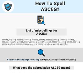ASCEG, spellcheck ASCEG, how to spell ASCEG, how do you spell ASCEG, correct spelling for ASCEG