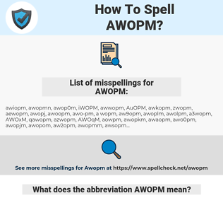 AWOPM, spellcheck AWOPM, how to spell AWOPM, how do you spell AWOPM, correct spelling for AWOPM
