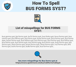 BUS FORMS SYST, spellcheck BUS FORMS SYST, how to spell BUS FORMS SYST, how do you spell BUS FORMS SYST, correct spelling for BUS FORMS SYST