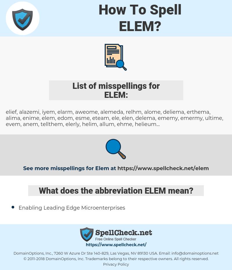 ELEM, spellcheck ELEM, how to spell ELEM, how do you spell ELEM, correct spelling for ELEM