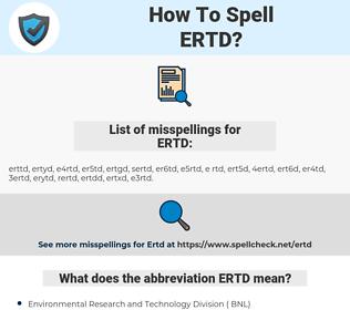 ERTD, spellcheck ERTD, how to spell ERTD, how do you spell ERTD, correct spelling for ERTD