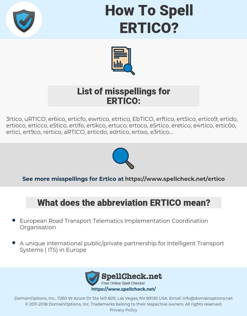 ERTICO, spellcheck ERTICO, how to spell ERTICO, how do you spell ERTICO, correct spelling for ERTICO