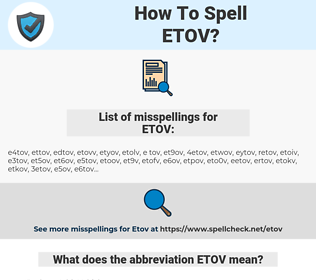 ETOV, spellcheck ETOV, how to spell ETOV, how do you spell ETOV, correct spelling for ETOV