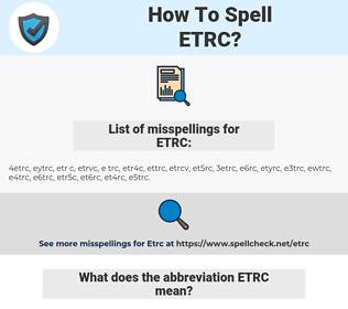 ETRC, spellcheck ETRC, how to spell ETRC, how do you spell ETRC, correct spelling for ETRC