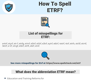 ETRF, spellcheck ETRF, how to spell ETRF, how do you spell ETRF, correct spelling for ETRF