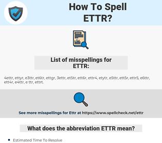 ETTR, spellcheck ETTR, how to spell ETTR, how do you spell ETTR, correct spelling for ETTR