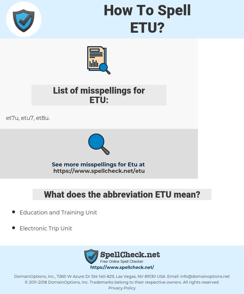 ETU, spellcheck ETU, how to spell ETU, how do you spell ETU, correct spelling for ETU