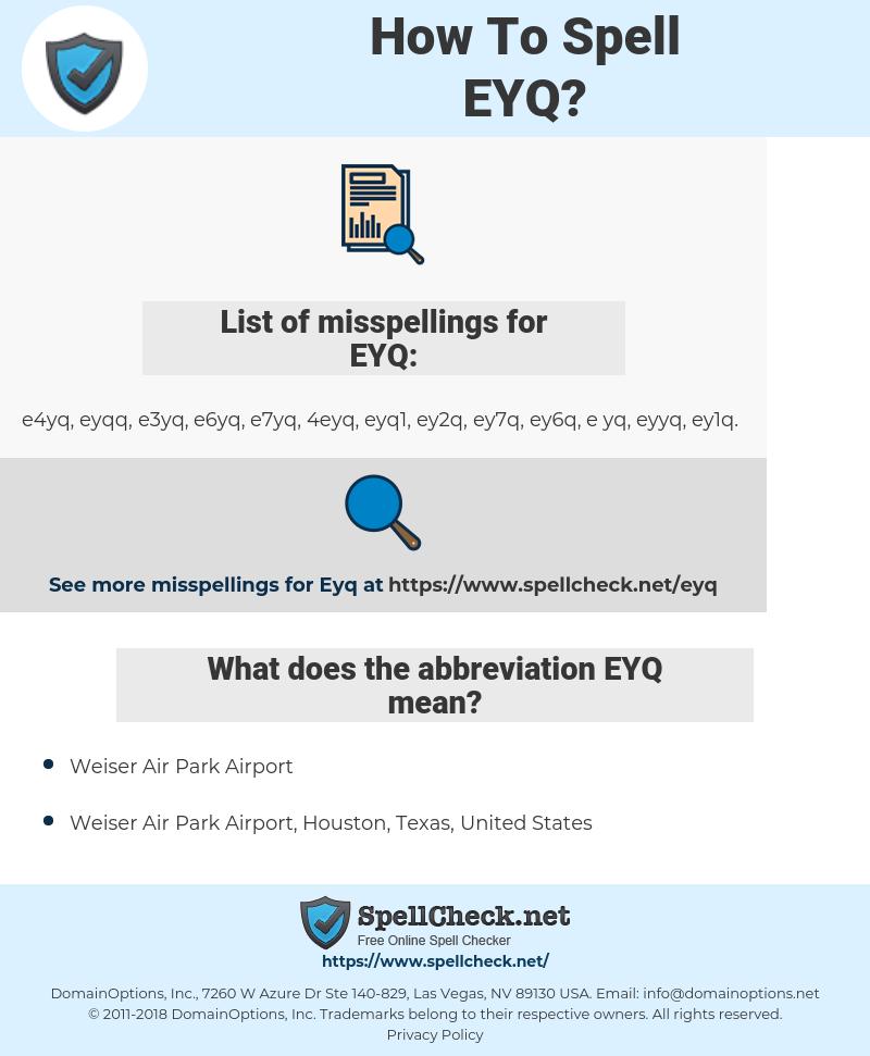 EYQ, spellcheck EYQ, how to spell EYQ, how do you spell EYQ, correct spelling for EYQ