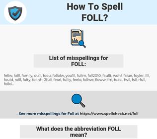 FOLL, spellcheck FOLL, how to spell FOLL, how do you spell FOLL, correct spelling for FOLL