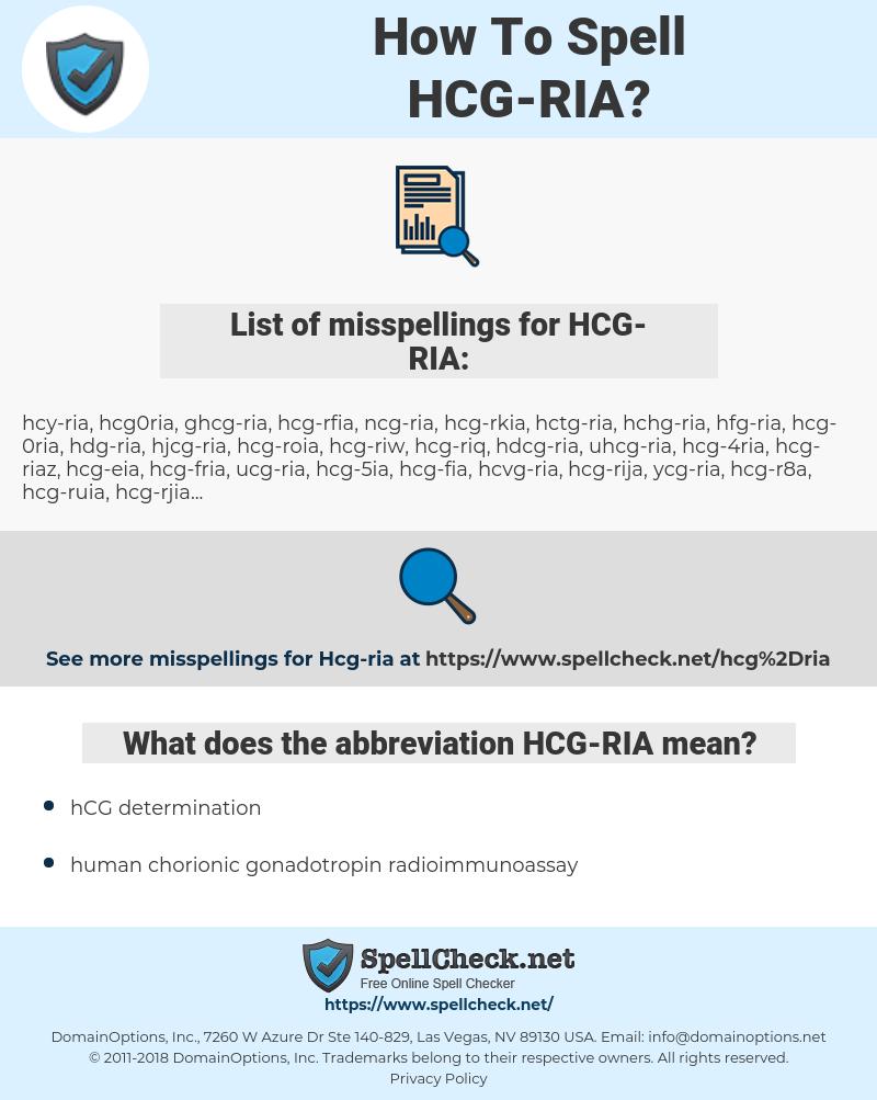 HCG-RIA, spellcheck HCG-RIA, how to spell HCG-RIA, how do you spell HCG-RIA, correct spelling for HCG-RIA