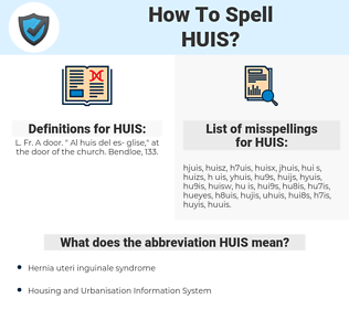 HUIS, spellcheck HUIS, how to spell HUIS, how do you spell HUIS, correct spelling for HUIS