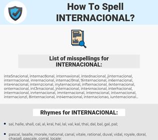 INTERNACIONAL, spellcheck INTERNACIONAL, how to spell INTERNACIONAL, how do you spell INTERNACIONAL, correct spelling for INTERNACIONAL