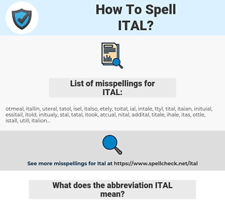 ITAL, spellcheck ITAL, how to spell ITAL, how do you spell ITAL, correct spelling for ITAL