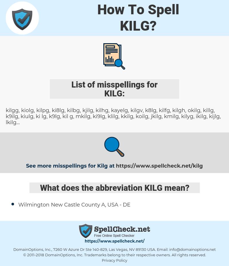 KILG, spellcheck KILG, how to spell KILG, how do you spell KILG, correct spelling for KILG