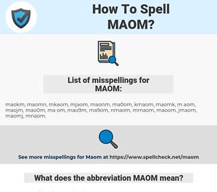 MAOM, spellcheck MAOM, how to spell MAOM, how do you spell MAOM, correct spelling for MAOM