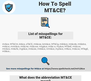 MT&CE, spellcheck MT&CE, how to spell MT&CE, how do you spell MT&CE, correct spelling for MT&CE