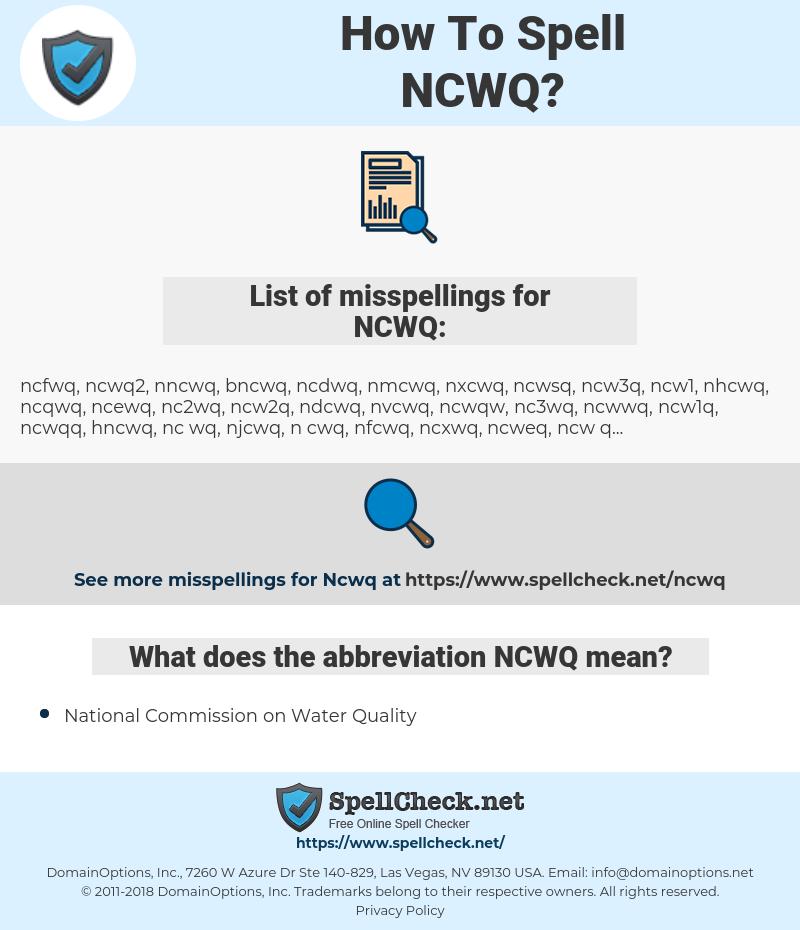 NCWQ, spellcheck NCWQ, how to spell NCWQ, how do you spell NCWQ, correct spelling for NCWQ