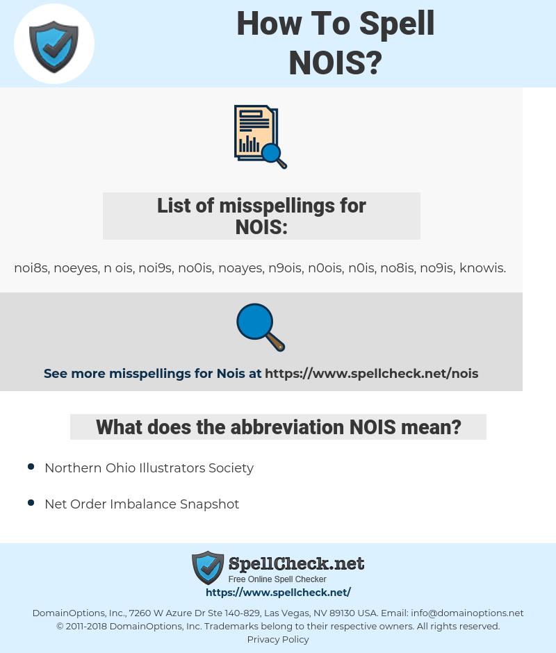 NOIS, spellcheck NOIS, how to spell NOIS, how do you spell NOIS, correct spelling for NOIS