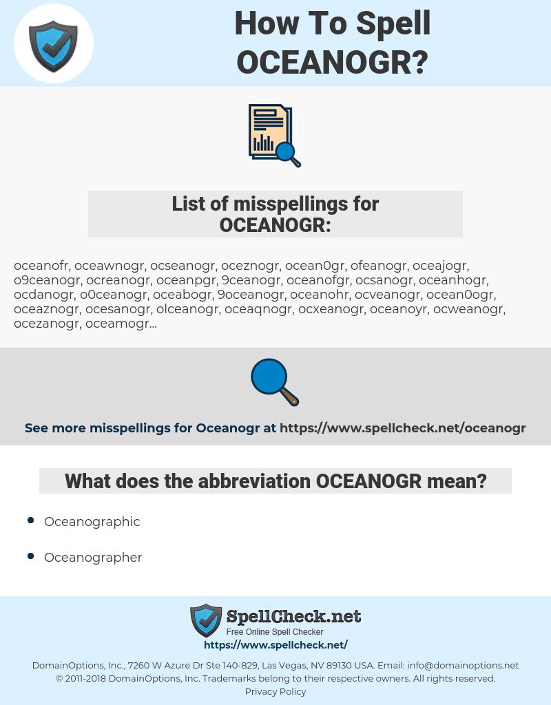 OCEANOGR, spellcheck OCEANOGR, how to spell OCEANOGR, how do you spell OCEANOGR, correct spelling for OCEANOGR