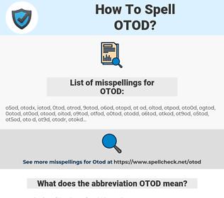 OTOD, spellcheck OTOD, how to spell OTOD, how do you spell OTOD, correct spelling for OTOD