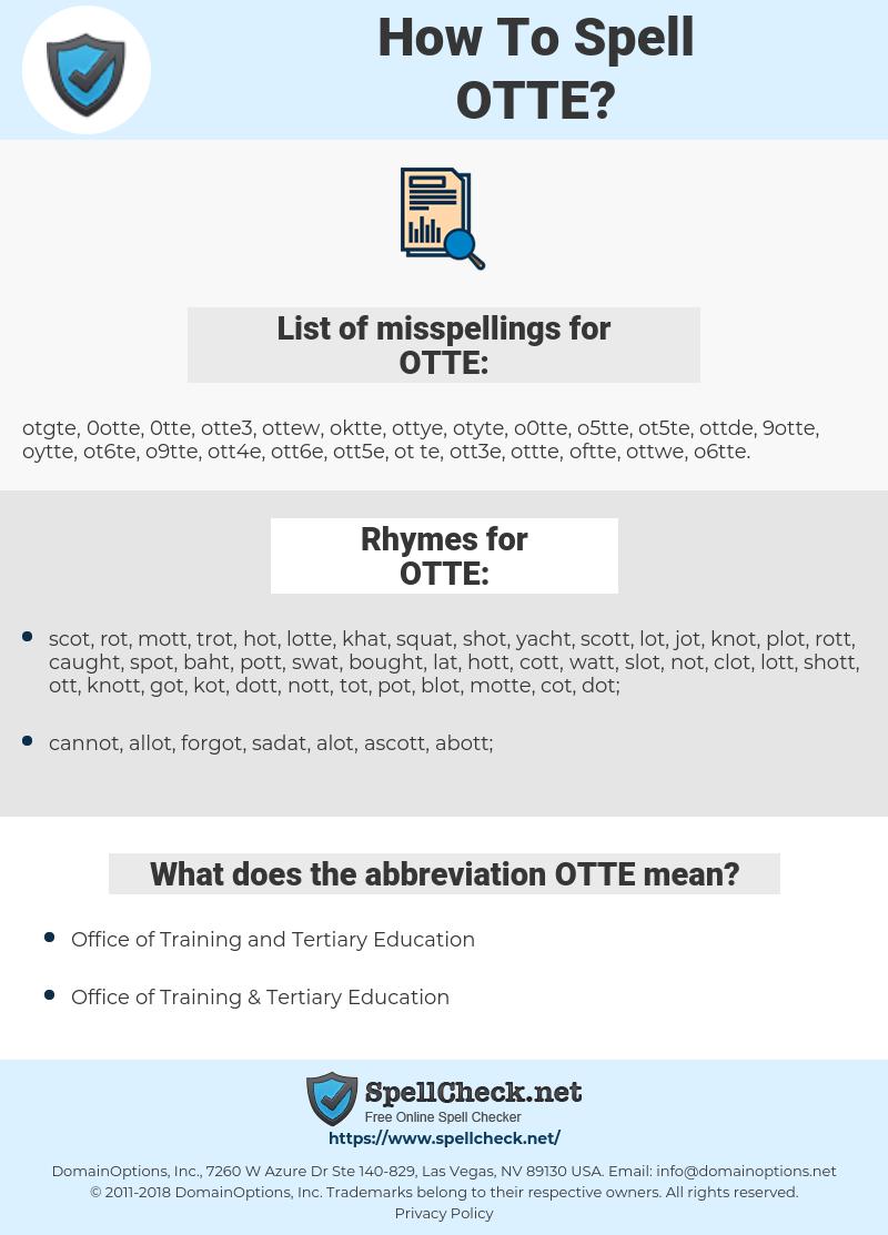 OTTE, spellcheck OTTE, how to spell OTTE, how do you spell OTTE, correct spelling for OTTE