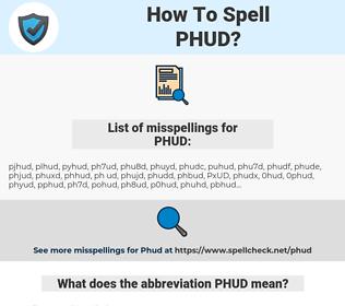 PHUD, spellcheck PHUD, how to spell PHUD, how do you spell PHUD, correct spelling for PHUD