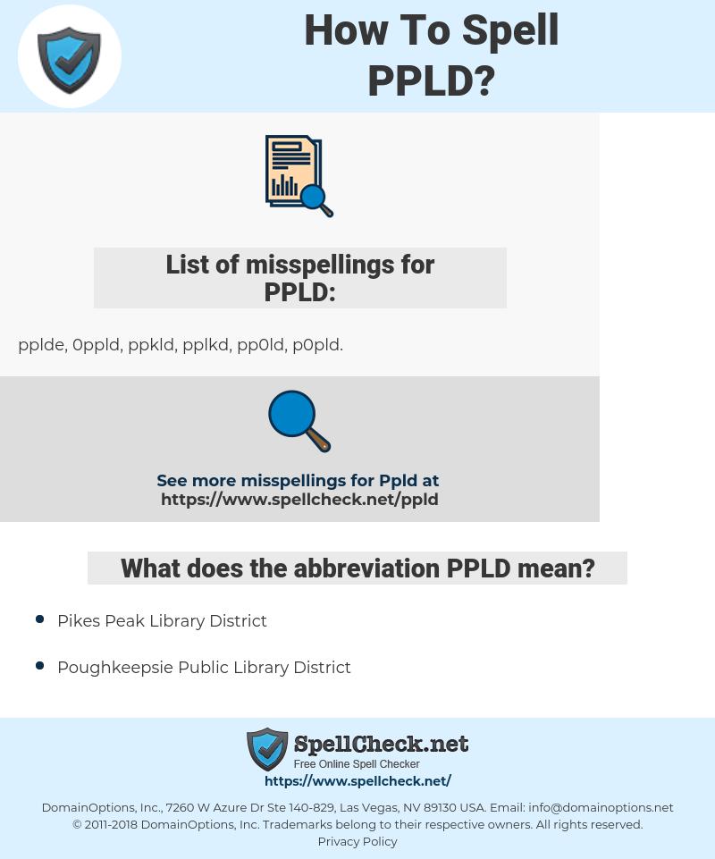 PPLD, spellcheck PPLD, how to spell PPLD, how do you spell PPLD, correct spelling for PPLD