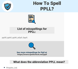 PPLL, spellcheck PPLL, how to spell PPLL, how do you spell PPLL, correct spelling for PPLL