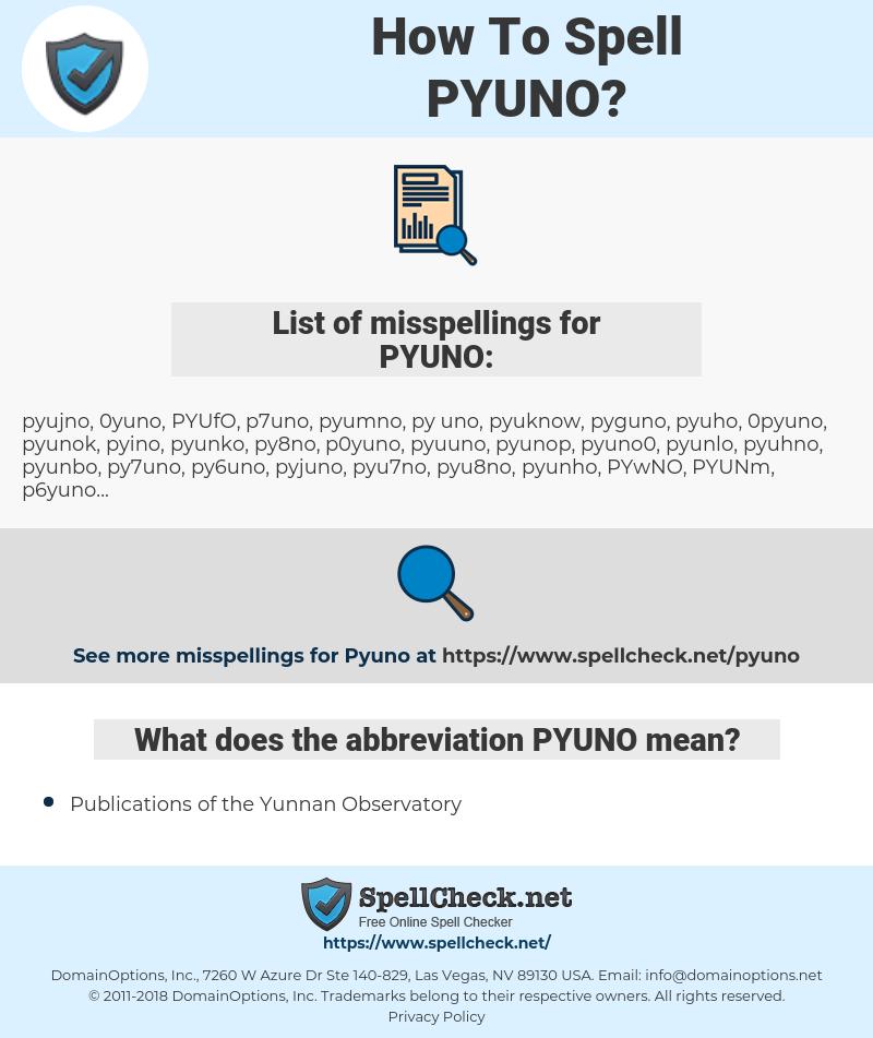 PYUNO, spellcheck PYUNO, how to spell PYUNO, how do you spell PYUNO, correct spelling for PYUNO