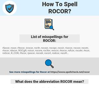 ROCOR, spellcheck ROCOR, how to spell ROCOR, how do you spell ROCOR, correct spelling for ROCOR