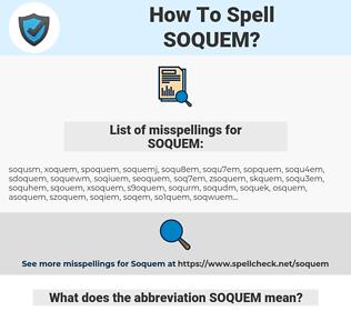 SOQUEM, spellcheck SOQUEM, how to spell SOQUEM, how do you spell SOQUEM, correct spelling for SOQUEM