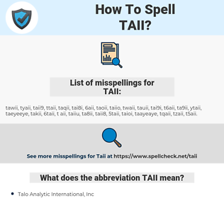 TAII, spellcheck TAII, how to spell TAII, how do you spell TAII, correct spelling for TAII
