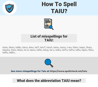 TAIU, spellcheck TAIU, how to spell TAIU, how do you spell TAIU, correct spelling for TAIU