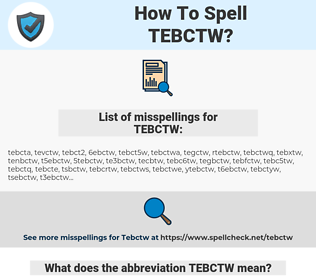 TEBCTW, spellcheck TEBCTW, how to spell TEBCTW, how do you spell TEBCTW, correct spelling for TEBCTW