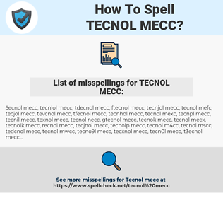 TECNOL MECC, spellcheck TECNOL MECC, how to spell TECNOL MECC, how do you spell TECNOL MECC, correct spelling for TECNOL MECC