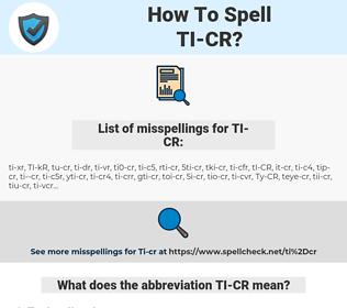 TI-CR, spellcheck TI-CR, how to spell TI-CR, how do you spell TI-CR, correct spelling for TI-CR