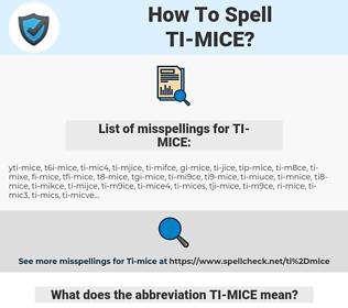 TI-MICE, spellcheck TI-MICE, how to spell TI-MICE, how do you spell TI-MICE, correct spelling for TI-MICE