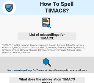 TIMACS, spellcheck TIMACS, how to spell TIMACS, how do you spell TIMACS, correct spelling for TIMACS