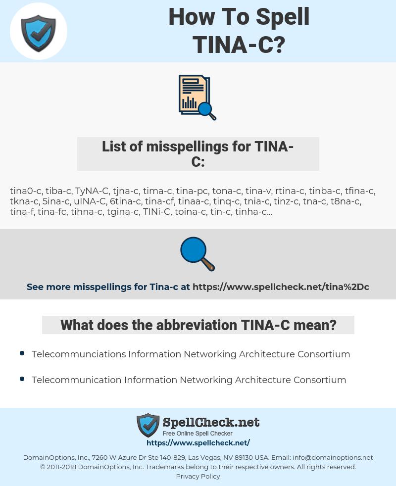 TINA-C, spellcheck TINA-C, how to spell TINA-C, how do you spell TINA-C, correct spelling for TINA-C