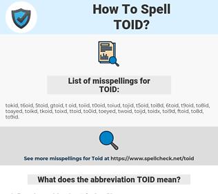 TOID, spellcheck TOID, how to spell TOID, how do you spell TOID, correct spelling for TOID