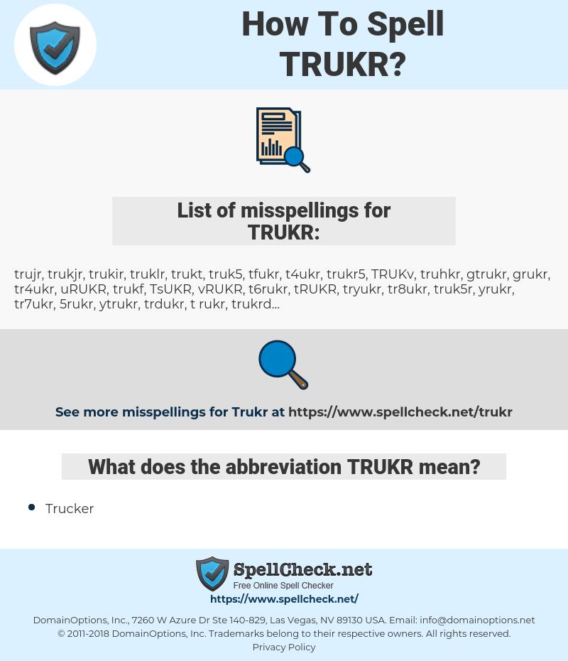 TRUKR, spellcheck TRUKR, how to spell TRUKR, how do you spell TRUKR, correct spelling for TRUKR