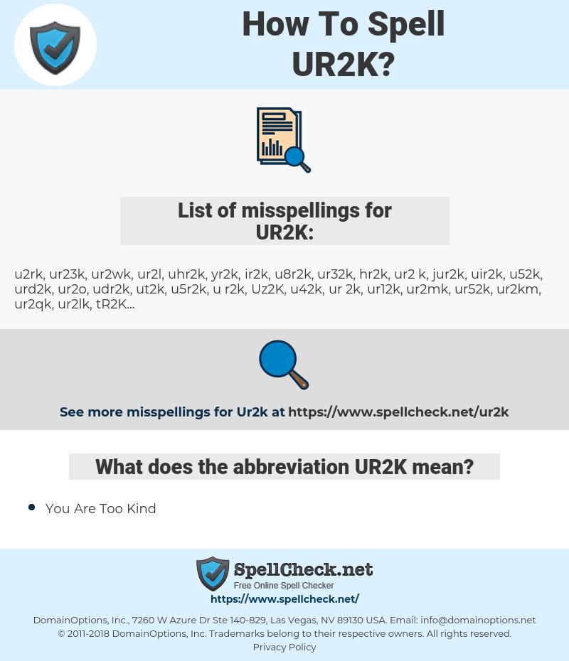 UR2K, spellcheck UR2K, how to spell UR2K, how do you spell UR2K, correct spelling for UR2K