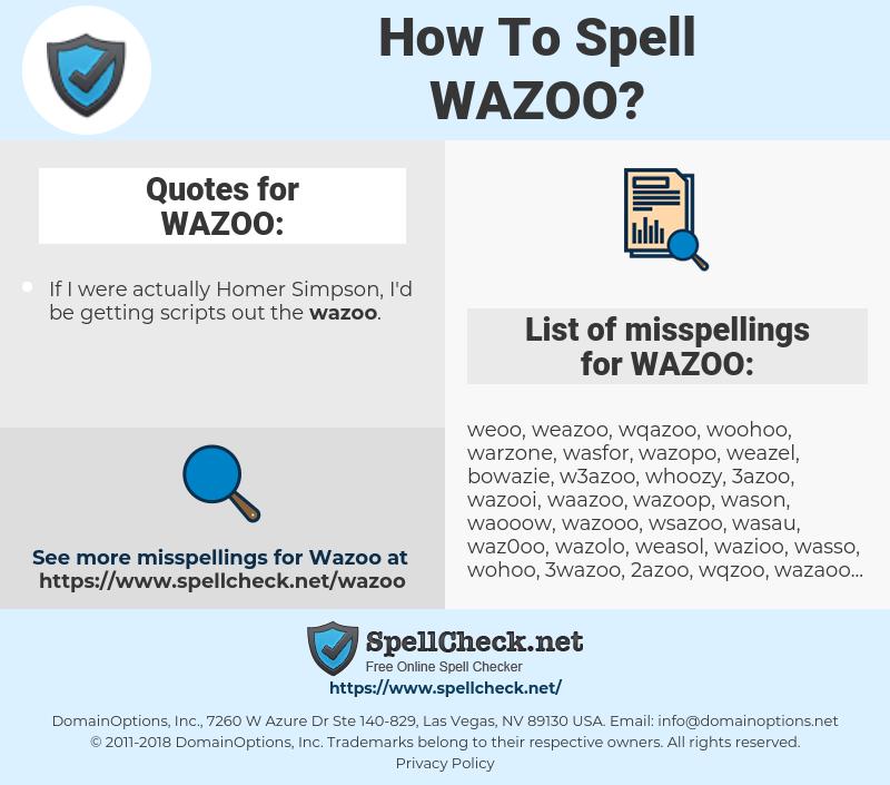 WAZOO, spellcheck WAZOO, how to spell WAZOO, how do you spell WAZOO, correct spelling for WAZOO
