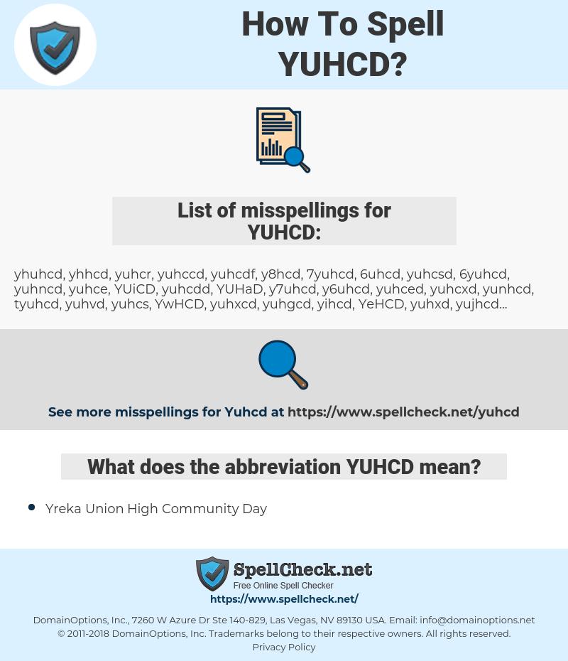 YUHCD, spellcheck YUHCD, how to spell YUHCD, how do you spell YUHCD, correct spelling for YUHCD
