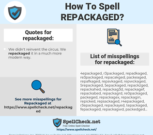 repackaged, spellcheck repackaged, how to spell repackaged, how do you spell repackaged, correct spelling for repackaged