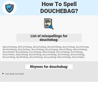 douchebag, spellcheck douchebag, how to spell douchebag, how do you spell douchebag, correct spelling for douchebag