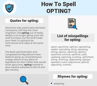 opting, spellcheck opting, how to spell opting, how do you spell opting, correct spelling for opting