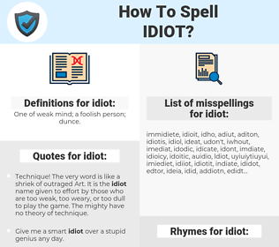 idiot, spellcheck idiot, how to spell idiot, how do you spell idiot, correct spelling for idiot