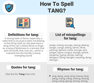tang, spellcheck tang, how to spell tang, how do you spell tang, correct spelling for tang